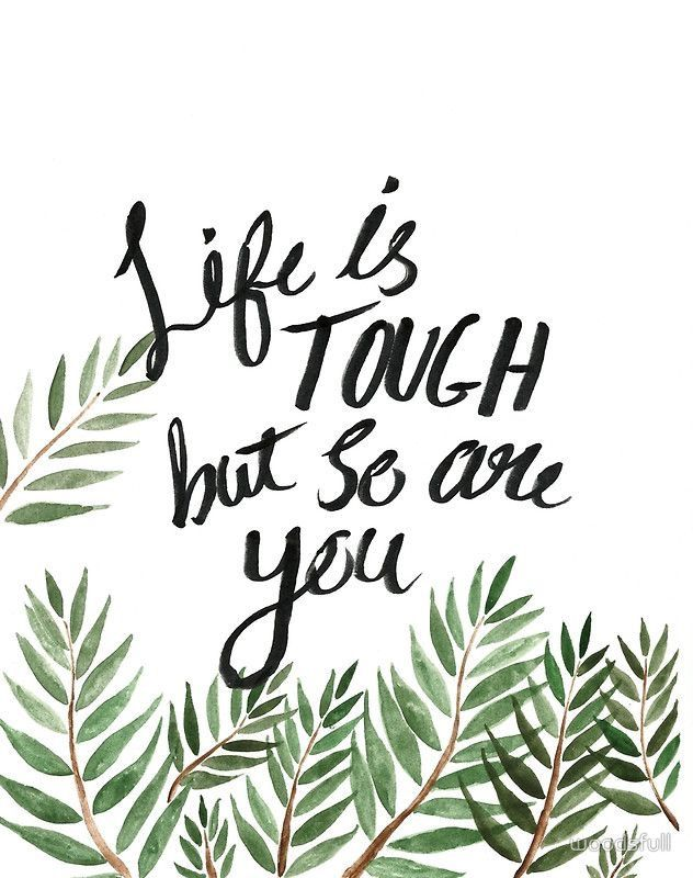 Life is tough but so are you | Pinterest: @chenebessenger