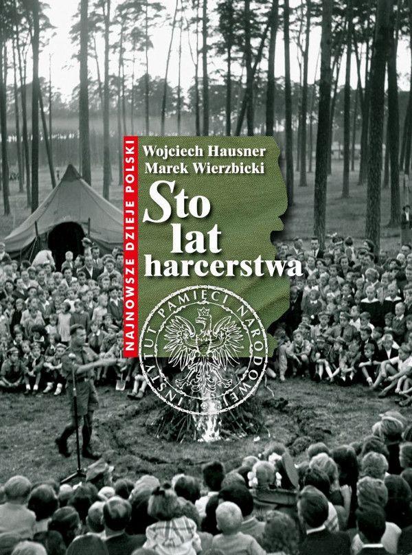 Sto lat harcerstwa / Wojciech Hausner, Marek Wierzbicki   Autorzy książki – historycy i harcerze – w przystępnej formie opisali powstanie ruchu harcerskiego na ziemiach polskich. W jego działalność angażowały się kolejne pokolenia młodych Polaków.