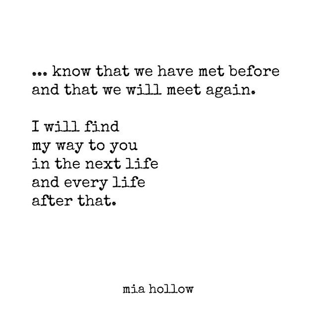 """... know that we have met before and that we will meet again"" -Mia Hollow"
