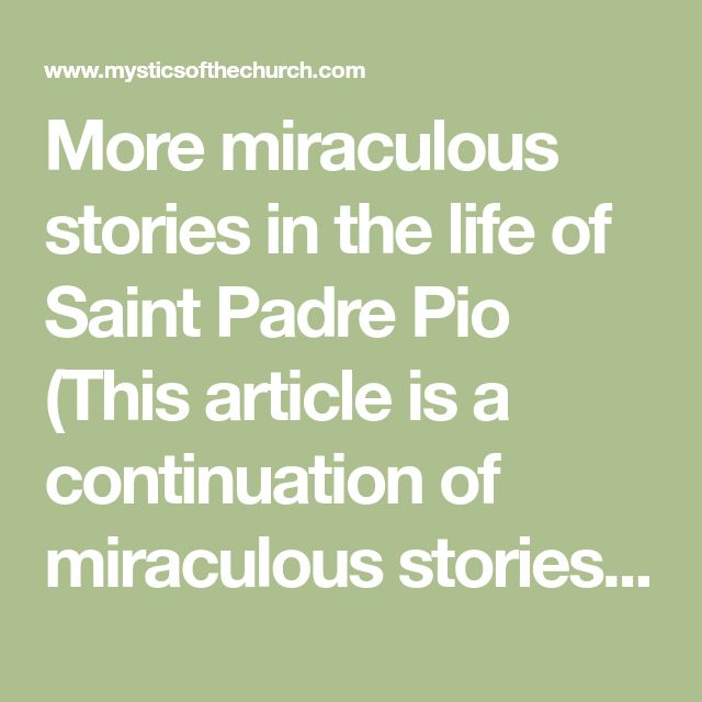 More miraculous stories in the life of Saint Padre Pio (This article is a continuation of miraculous stories in the life of St Padre Pi...
