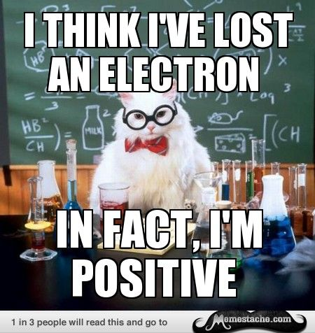 Chemistry Cat Electrons are in fact negative not positive.>>>which is why, having lost one, Chemistry Cat is now positive. SCIENCE ;-)