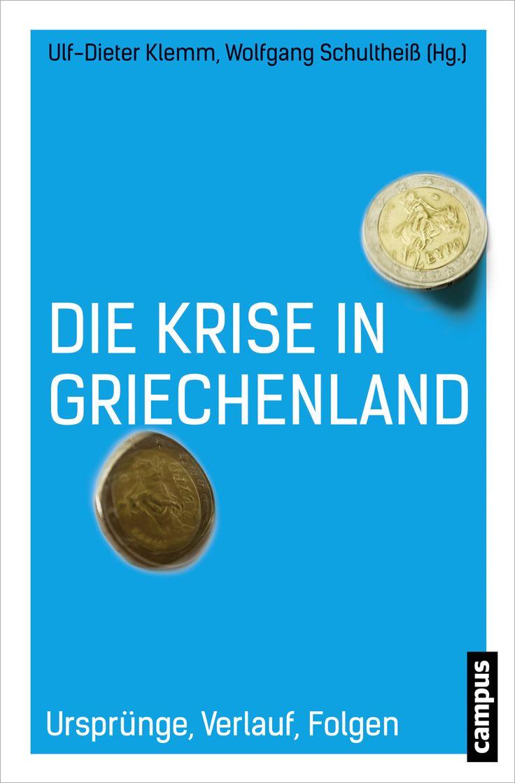 Ulf-Dieter Klemm (Hg.), Wolfgang Schultheiß (Hg.): Die Krise in Griechenland. Ursprünge, Verlauf, Folgen.