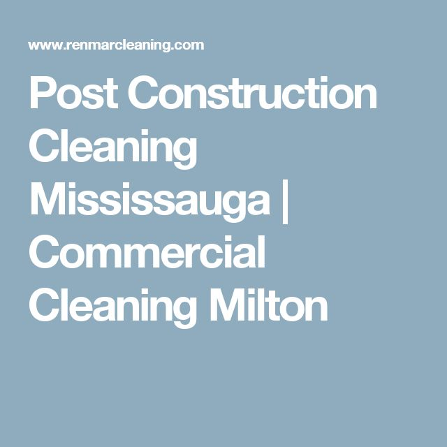 Post Construction Cleaning Mississauga | Commercial Cleaning Milton