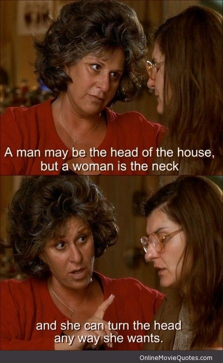 "Maria Portokalos (Lainie Kazan): ""A man may be the head of the house, but a #woman is the neck. And she can turn the head anyway she wants."" - from My Big Fat Greek Wedding #quote #relationships .... hahhaa oh i love this quote <3"