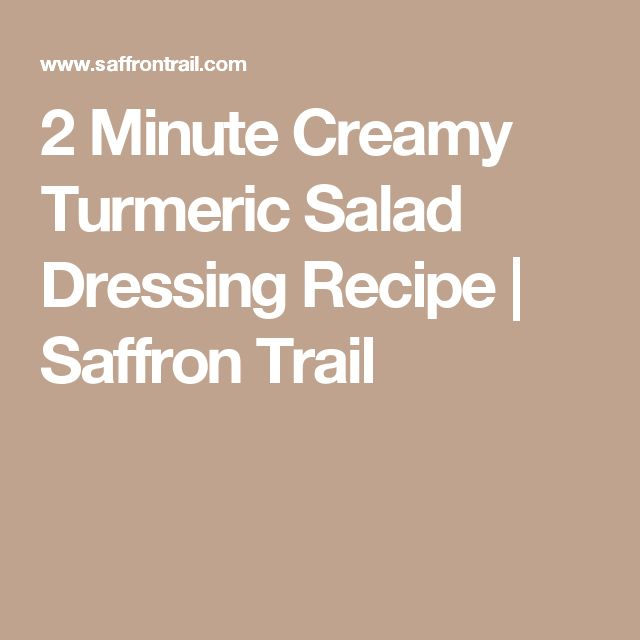 2 Minute Creamy Turmeric Salad Dressing Recipe | Saffron Trail