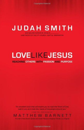 Love Like Jesus: Reaching Others with Passion and Purpose...