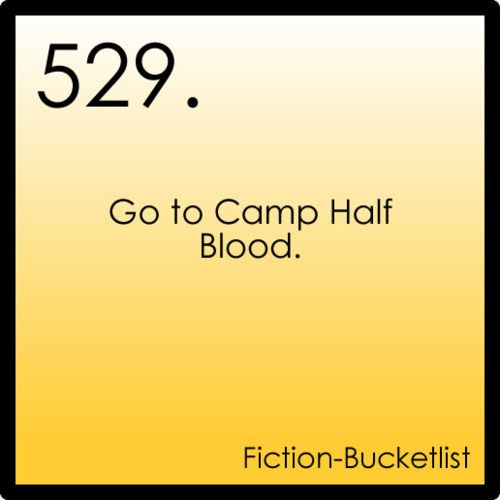 ... And never leave.    Percy Jackson and the Olympians.    Fictional bucket list.