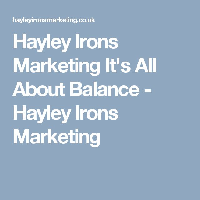 Hayley Irons Marketing It's All About Balance - Hayley Irons Marketing