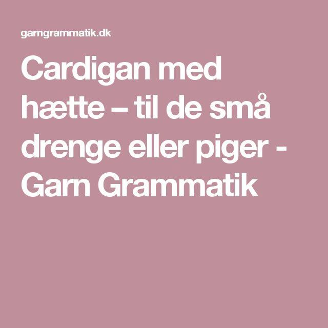 Cardigan med hætte – til de små drenge eller piger - Garn Grammatik