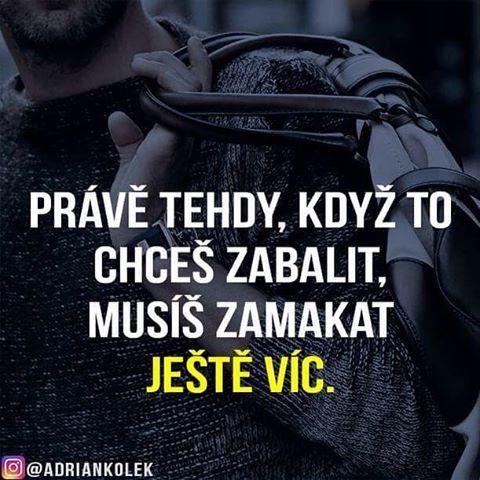 Právě tehdy, když to chceš zabalit, musíš zamakat ještě víc.  #motivace #uspech #czech #slovak #penize #positive #mindset #lifequotes #motivation