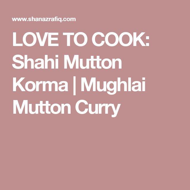 LOVE TO COOK: Shahi Mutton Korma   Mughlai Mutton Curry