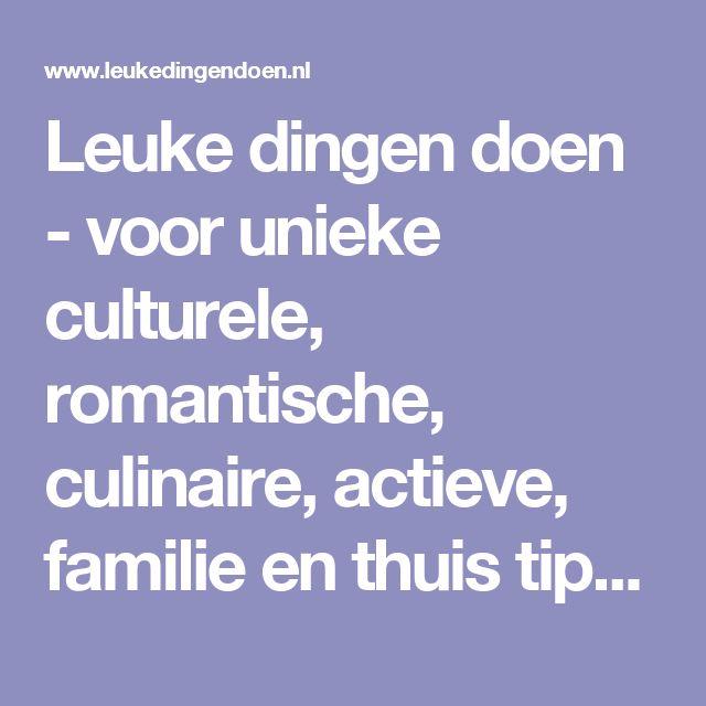 Leuke dingen doen - voor unieke culturele, romantische, culinaire, actieve, familie en thuis tips. Ontdek de leukste uitjes door heel Nederland.