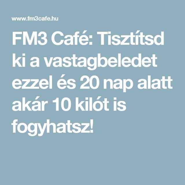 FM3 Café: Tisztítsd ki a vastagbeledet ezzel és 20 nap alatt akár 10 kilót is fogyhatsz!