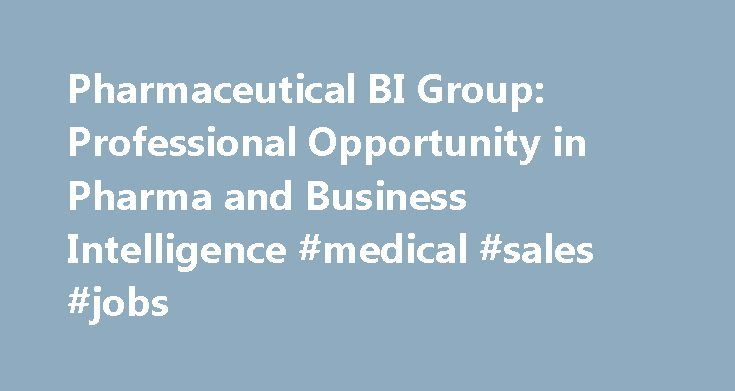 Pharmaceutical BI Group: Professional Opportunity in Pharma and Business Intelligence #medical #sales #jobs http://pharma.nef2.com/2017/04/30/pharmaceutical-bi-group-professional-opportunity-in-pharma-and-business-intelligence-medical-sales-jobs/  #bi pharma # KDnuggets Pharmaceutical BI Group: Professional Opportunity in Pharma and Business Intelligence If you are seeking a new challenge in 2016 and you are a mature and very experienced EXECUTIVE or a mid-career SCIENTIST, PhD, MD/PhD…