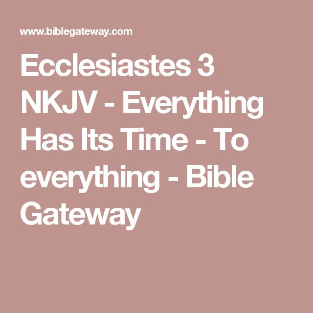 Ecclesiastes 3 NKJV - Everything Has Its Time - To everything - Bible Gateway