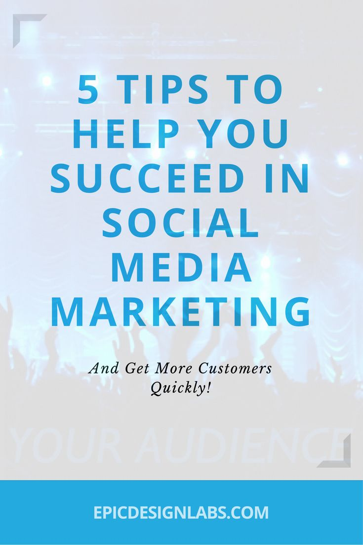 5 Tips To Help You Succeed In Social Media Marketing
