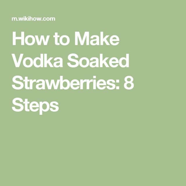 How to Make Vodka Soaked Strawberries: 8 Steps