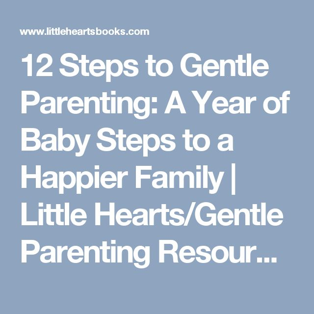 12 Steps to Gentle Parenting: A Year of Baby Steps to a Happier Family | Little Hearts/Gentle Parenting Resources