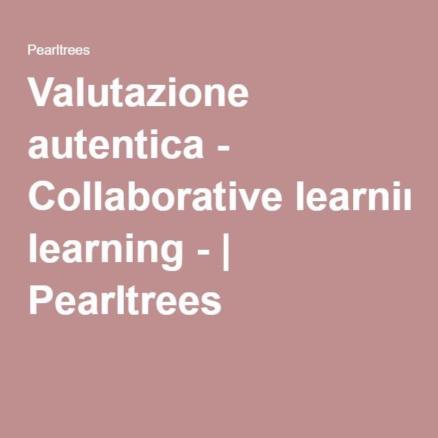 Valutazione autentica - Collaborative learning - | Pearltrees