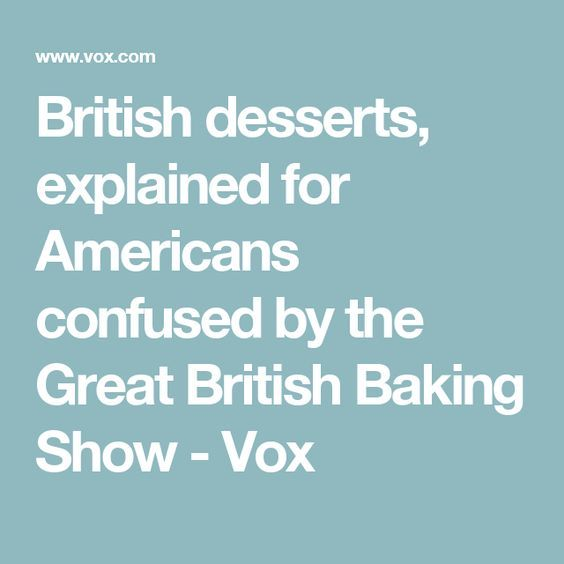 British desserts, explained for Americans confused by the Great British Baking Show - Vox
