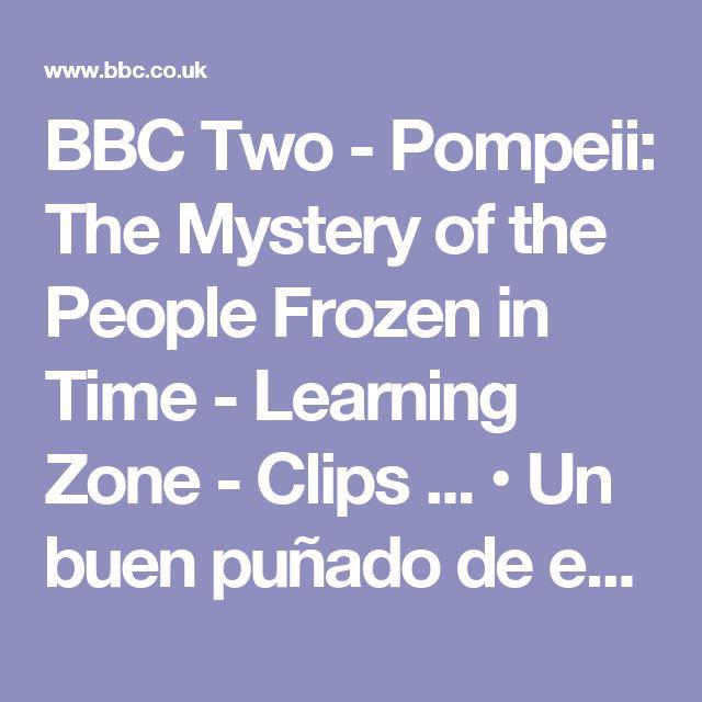 BBC Two - Pompeii: The Mystery of the People Frozen in Time - Learning Zone - Clips ... •Un buen puñado de enlaces pensados para el aprendizaje en enseñanza media (BBC –en inglés-):