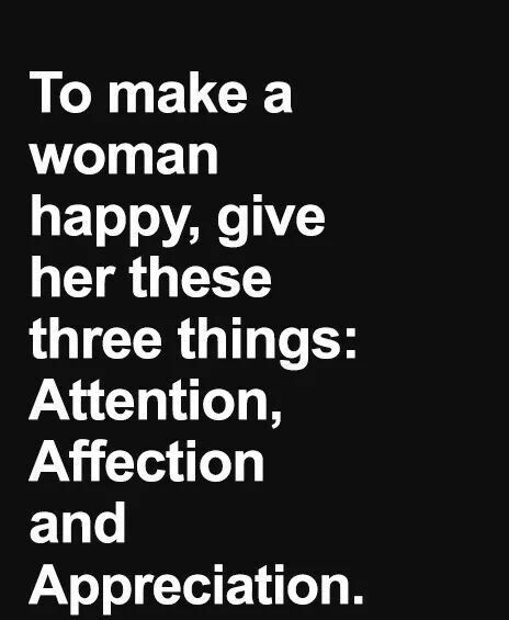 To Make A Woman Happy Give Her Three Thing Attention Affection And