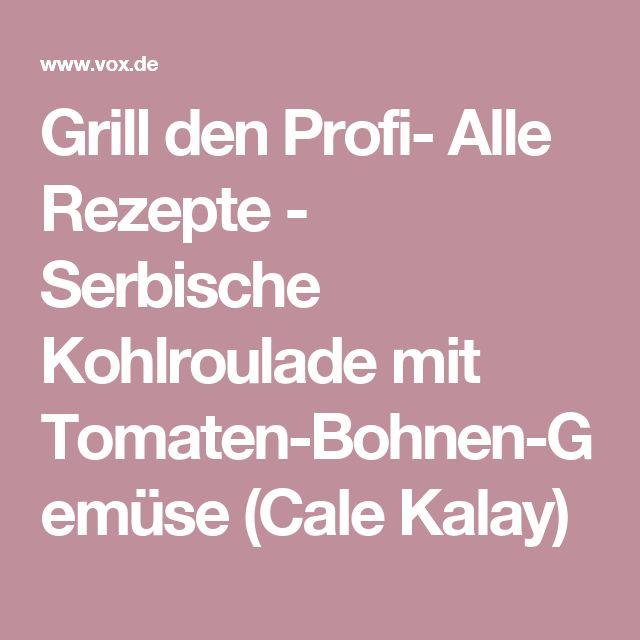 Grill den Profi- Alle Rezepte - Serbische Kohlroulade mit Tomaten-Bohnen-Gemüse (Cale Kalay)
