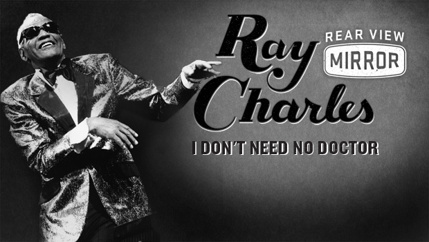 Rear View Mirror: Ray Charles, I don't need no doctor.