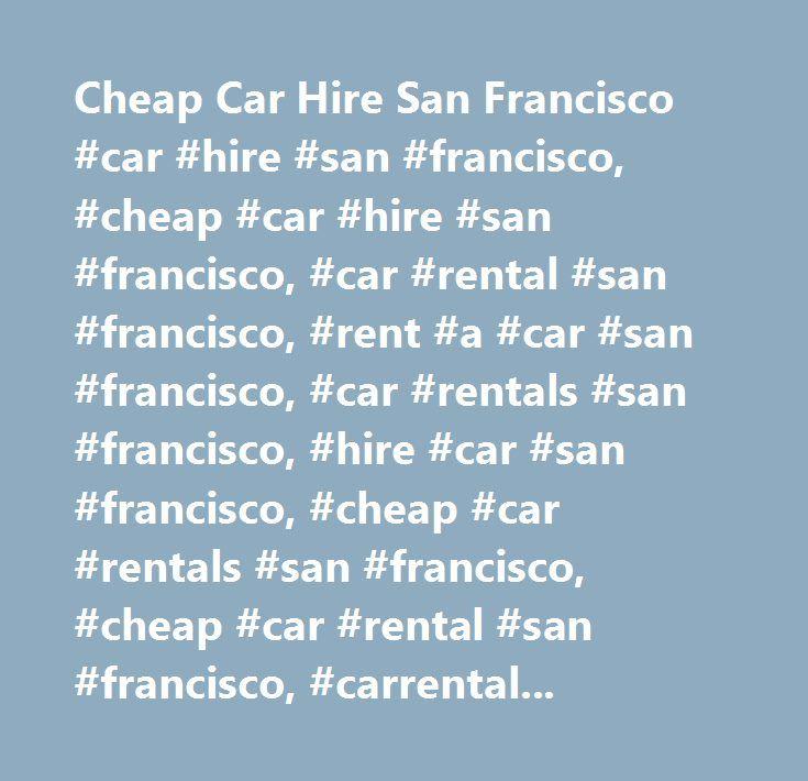 Cheap Car Hire San Francisco #car #hire #san #francisco, #cheap #car #hire #san #francisco, #car #rental #san #francisco, #rent #a #car #san #francisco, #car #rentals #san #francisco, #hire #car #san #francisco, #cheap #car #rentals #san #francisco, #cheap #car #rental #san #francisco, #carrentals #san #francisco, #rent #car #san #francisco, #car #hire #comparison #san #francisco, #carrental #san #francisco, #carhire #san #francisco, #compare #car #hire #san #francisco, #car #rental…