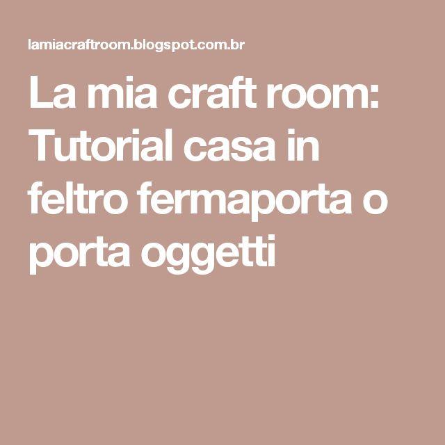 La mia craft room: Tutorial casa in feltro fermaporta o porta oggetti