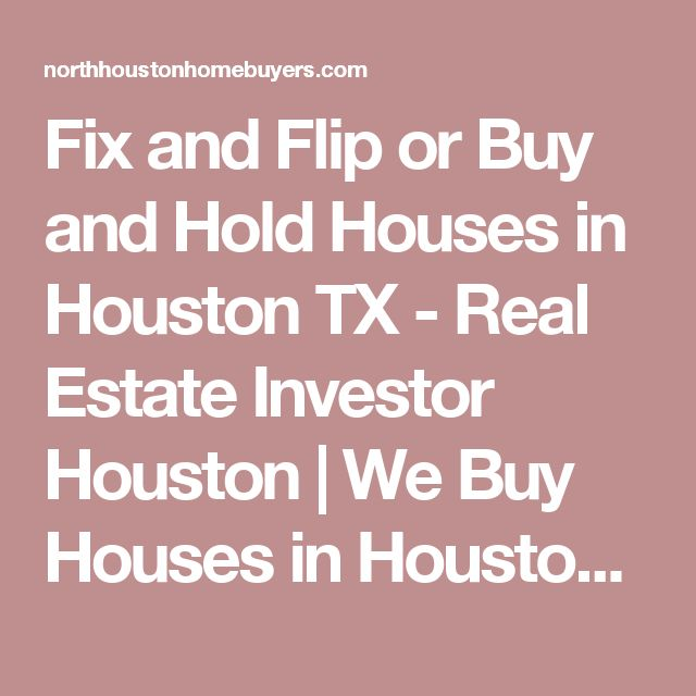 Fix and Flip or Buy and Hold Houses in Houston TX - Real Estate Investor Houston | We Buy Houses in Houston TX AS-IS - Fast Cash Offers for Houston Homes | North Houston Home Buyers