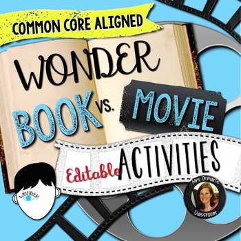 Wonder Book Vs. Movie Activities Your students can practice essential critical-thinking skills by comparing a novel to its movie representation. This *EDITABLE* 20+ page activity pack has several options for students to compare the depictions of the characters and events in R.J.