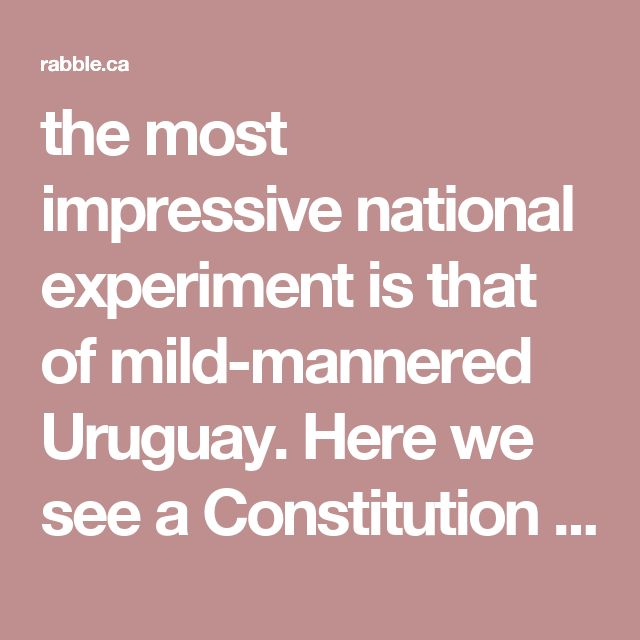 """the most impressive national experiment is that of mild-mannered Uruguay. Here we see a Constitution that makes water privatization illegal, a state-owned telecommunications company which has rolled out almost universal access to high-speed internet and a public electricity utility that has become a world-class leader in wind power. The Economist named Uruguay its """"country of the year""""in 2013, in part because of its commitment to public services."""