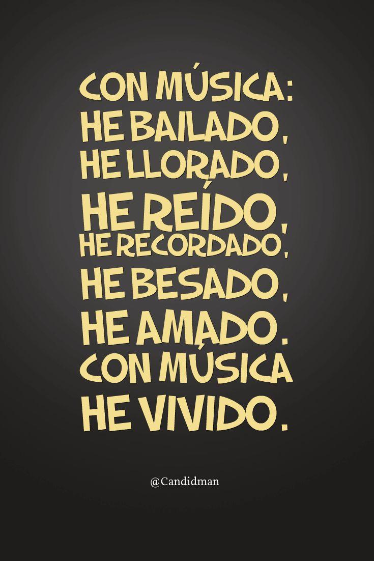 Con música he bailado he llorado he reído he recordado he besado he amado. Con música he vivido.  @Candidman   #Frases Candidman Reflexión @candidman