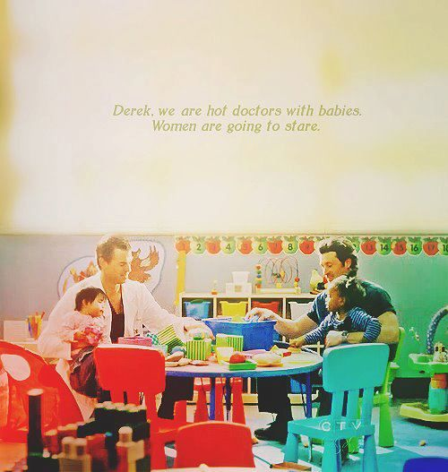 """Derek, we are hot doctors with babies. Women are going to stare."" Mark Sloan to Derek Shepberd, Grey's Anatomy quotes"