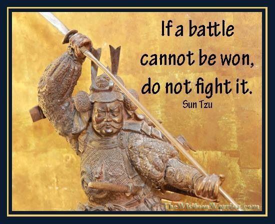 """- Frase de Sun Tzu (visite http://www.suntzulives.com): """"Se uma batalha não pode ser vencida, não a lute"""""""