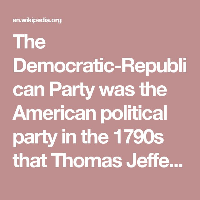 The Democratic-Republican Party was the American political party in the 1790s that Thomas Jefferson and James Madison formed in opposition to the centralizing policies of the Federalist party