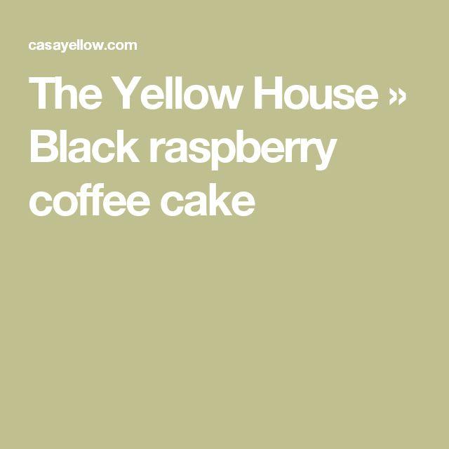 The Yellow House » Black raspberry coffee cake