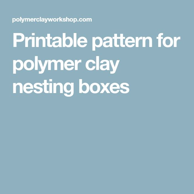 Printable pattern for polymer clay nesting boxes