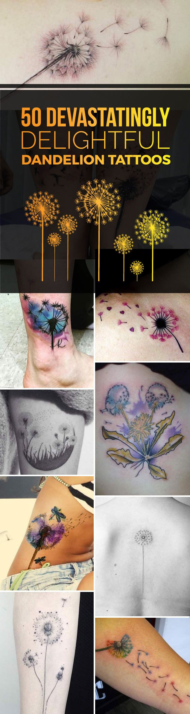 Share Tweet Pin Mail If you have a Pinterest or Instagram account, odds are you've seen your fair share of dandelion tattoos. More specifically, ...