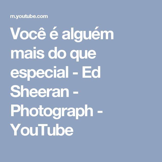 Você é alguém mais do que especial - Ed Sheeran - Photograph - YouTube