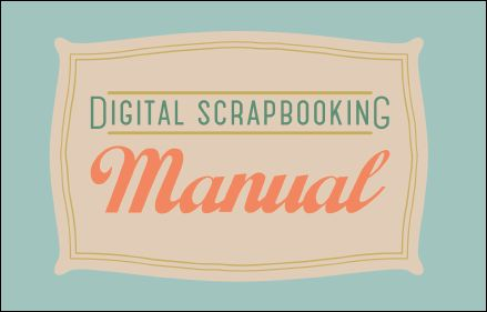 Free digital scrapbooking manual from thedailydigi.com... looks like a good starting place