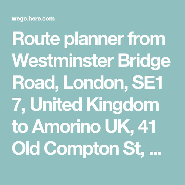 Route planner from Westminster Bridge Road, London, SE1 7, United Kingdom to Amorino UK, 41 Old Compton St, W1D 4 London - HERE WeGo