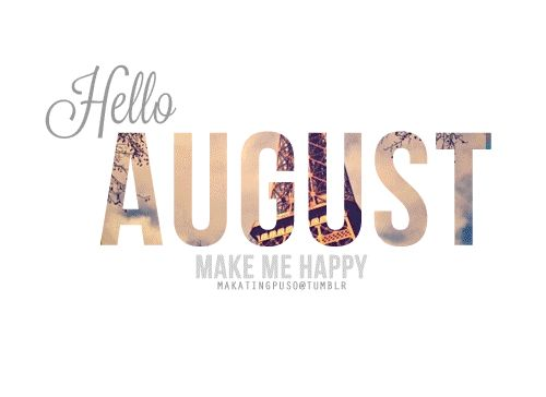 Hello August, Make Me Happy Gif Month August Hello August August Quotes |  GREETINGS To All Pinners | Pinterest | Hello August And August Quotes
