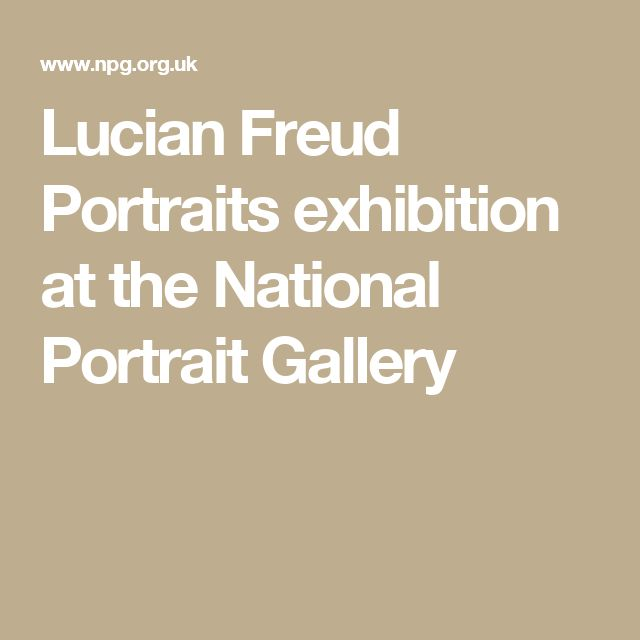 Lucian Freud Portraits exhibition at the National Portrait Gallery