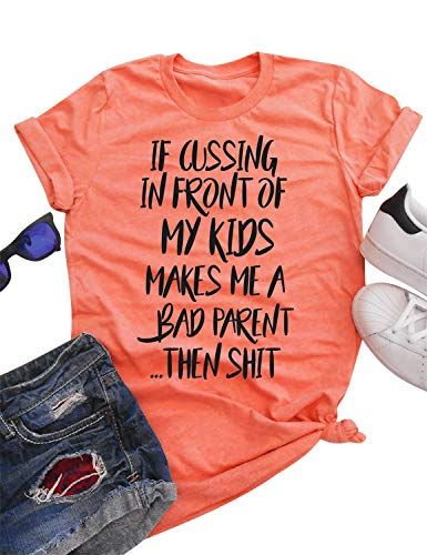 6a21b70f6 Nlife Women IF Cussing in Front of My Kids Makes ME A Bad Parent T ...