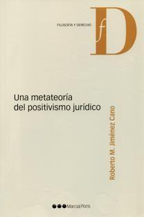 Una metateoría del positivismo jurídico/ Roberto M. Jiménez Cano; prólogo de Gregorio Peces-Barba.341 F3 2008 J