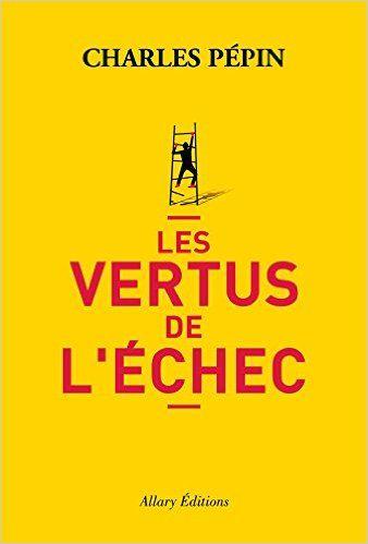 Les vertus de l'échec: Amazon.fr: Charles Pepin: Livres