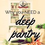 A Deep Pantry – What It Is and Why You Need One