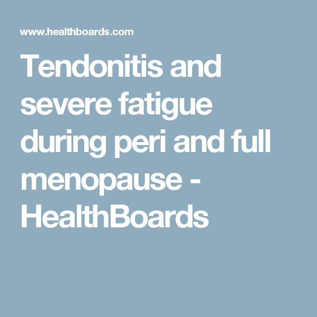 Tendonitis and severe fatigue during peri and full menopause - HealthBoards